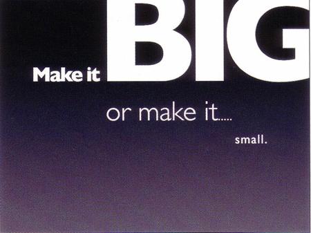 Make it big or small - Garr Reynolds